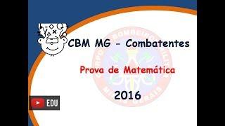 Corpo Bombeiros MG - Prova Matemática - CFSd CBM MG 2016 - Combatentes