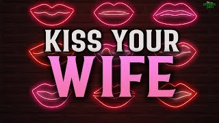 KISS YOUR WIFE!