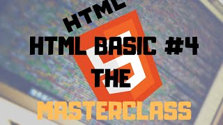 HTML5 BASICS #4! The Short Masterclass