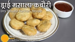 Spicy Dry Masala Kachori Recipe - Crispy Kachori Stuffed with Spicy Dry Masala