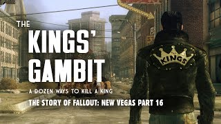The Story of Fallout New Vegas Part 16: The Kings' Gambit - A Dozen Ways to Kill a King