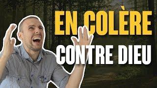 EN COLÈRE CONTRE DIEU !