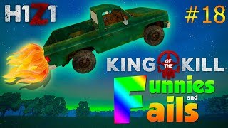 HAVE YOU EVER SEEN A TRUCK GET THERE BEFORE?.. | H1Z1 KOTK - Funnies and Fails Ep. 18