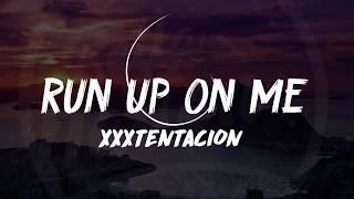 XXXTentacion - RUN UP ON ME (Lyrics) 🎵