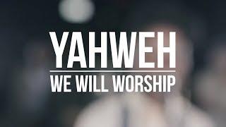 We Will Worship // YHWH (Yahweh)