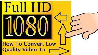 Convert low quality video ➡ HD quality1800p Full HD