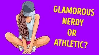 What Kind Of Girl Are You: Glamorous, Nerdy, Or Athletic?