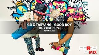 GD x TaeYang - Good Boy (Ferry Remix)
