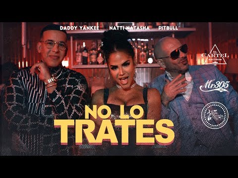 Pitbull x Daddy Yankee x Natti Natasha No Lo Trates Video Oficial
