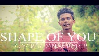 Ed Sheeran | Shape Of You | Indian Cover | Danew Ibnizer