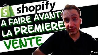 SHOPIFY : À FAIRE AVANT LA PREMIÈRE VENTE