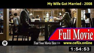 Watch: My Wife Got Married (2008) Full Movie Online