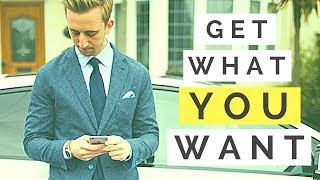 How To Get What You Want | The 'Unsexy' Secret To Getting What You Want