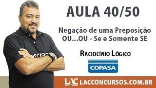 Copasa MG 2017 Curso Completo - Negação de uma Preposição - OU...OU - Se e Somente SE - 40/50