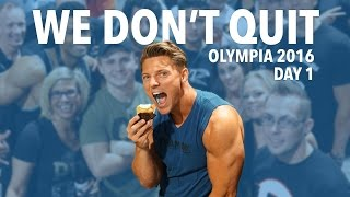 WE DON'T QUIT | OLYMPIA 2016 DAY 1