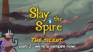 Slay the Spire - The Silent - Part 2 - we're a vampire now