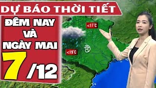 Dự báo thời tiết hôm nay và ngày mai 7/12 | Cảnh Báo Thời Tiết | Dự báo thời tiết đêm nay mới nhất