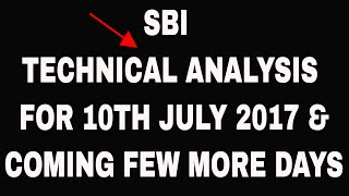 SBIN TECHNICAL ANALYSIS FOR 10TH JULY 2017 & COMING FEW MORE DAYS.
