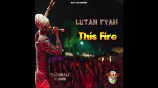 Lutan Fyah - This Fire (Pilgrimage Riddim) 2016