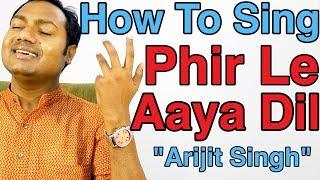 How+To+Sing+%22Phir+Le+Aaya+Dil+-+Arijit+Singh%22+Bollywood+Singing+Lesson+By+Mayoor