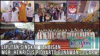 Liputan Singkat Tahbisan Mgr. Henricus Pidyarto Gunawan, O.Carm