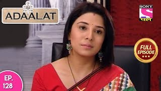 Adaalat - Full Episode 128 - 15th  May, 2018