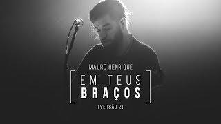 Mauro Henrique | Em Teus Braços [versão 2]