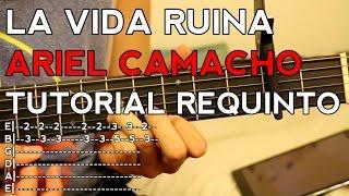 La Vida Ruina - Ariel Camacho - Tutorial - REQUINTO - Como tocar en Guitarra