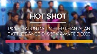 Ricky Harun dan Miller khan Akan Battle Dance di SCTV Awards 2016 - Hot Shot