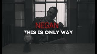 Negan || This is only way
