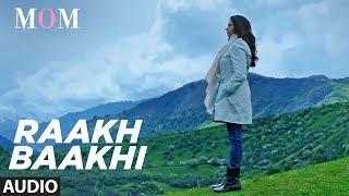 Raakh Baakhi Full Audio Song || MOM | Sridevi Kapoor, Akshaye Khanna, Nawazuddin Siddiqui
