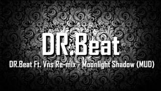 DR.Beat Ft. Vns Re-mix - Moonlight Shadow (MUD)