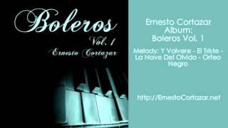Y Volvere - El Triste - La Nave Del Olvido - Orfeo Negro - Ernesto Cortazar