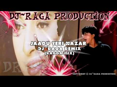 Jaadu Teri Nazar - DJ~Raga Remix