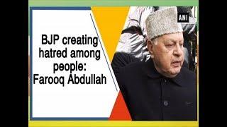 BJP creating hatred among people: Farooq Abdullah