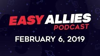 Easy Allies Podcast #148 - 2/6/19