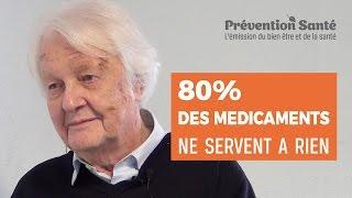 80% des médicaments ne servent à rien - Pr Philippe Even