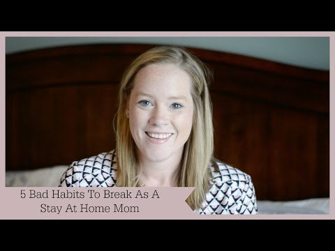 5 Stay At Home Mom Bad Habits To Break