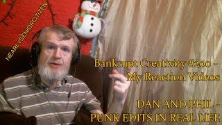 DAN AND PHIL - PUNK EDITS IN REAL LIFE: Bankrupt Creativity #200 - My Reaction Videos