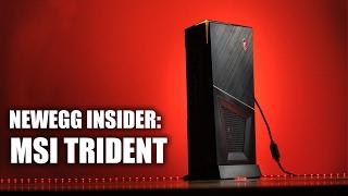 Newegg Insider: MSI Trident Mini VR Gaming PC