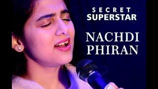 Nachdi Phira Cover By Neha Kaur Secret Superstar Amit Trivedi Meghna Mishra Zaira Wasim