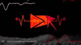 DBR - Damn Daniel [Free Download] [EDM]