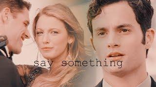 Dan and Serena - Say Something