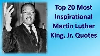 Top 20 Most Inspirational Martin Luther King, Jr. Quotes