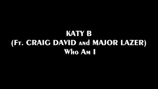 KATY B, CRAIG DAVID, MAJOR LAZER - Who Am I (Lyrics) 2016