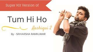 Tum Hi Ho - Aashiqui 2 - Flute Cover - Sriharsha Ramkumar