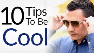 10 Tips To Be Cool INSTANTLY | How To Look & Act Cooler | Everybody Be COOL