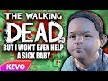Walking Dead S3 but I won't even help a sick baby