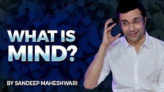 What is Mind? By Sandeep Maheshwari I Hindi