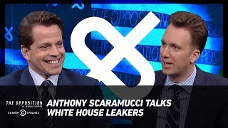 Anthony Scaramucci Talks White House Leakers - The Opposition w/ Jordan Klepper